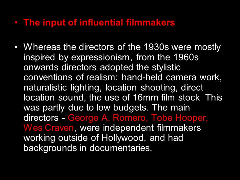 The input of influential filmmakers Whereas the directors of the 1930s were mostly inspired by expressionism, from the 1960s onwards directors adopted
