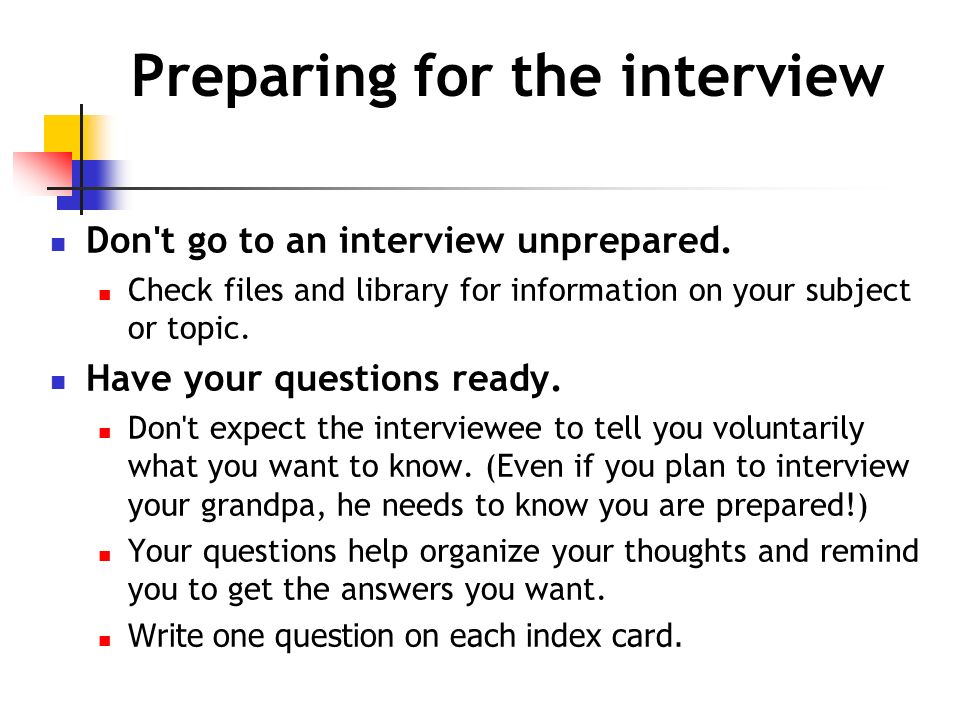 Preparing for the interview Don t go to an interview unprepared.