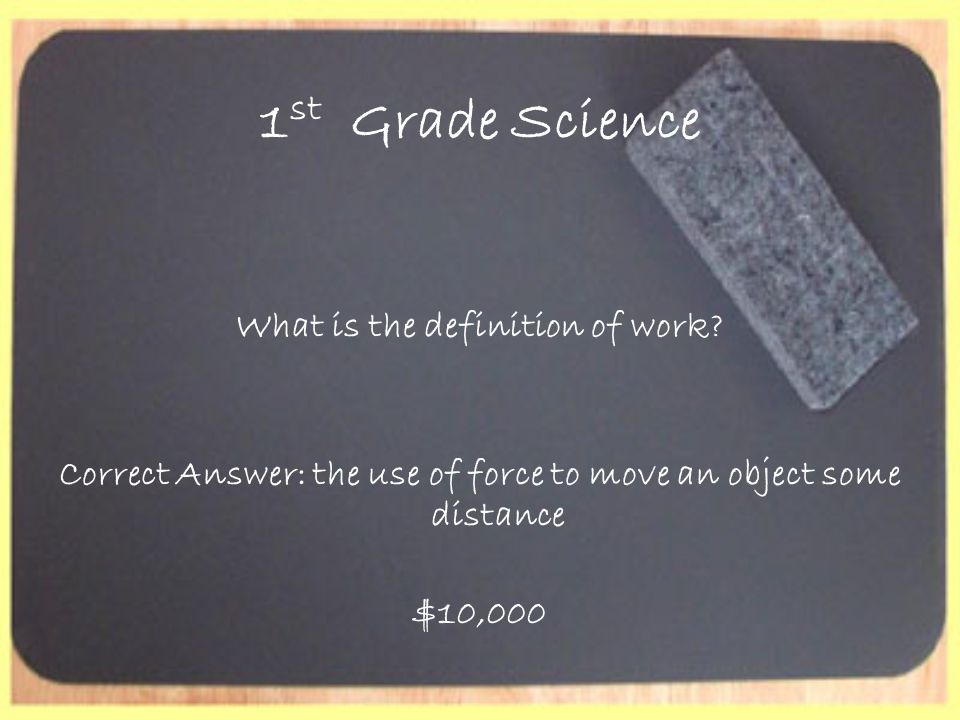 1 st Grade Science What is the definition of work.