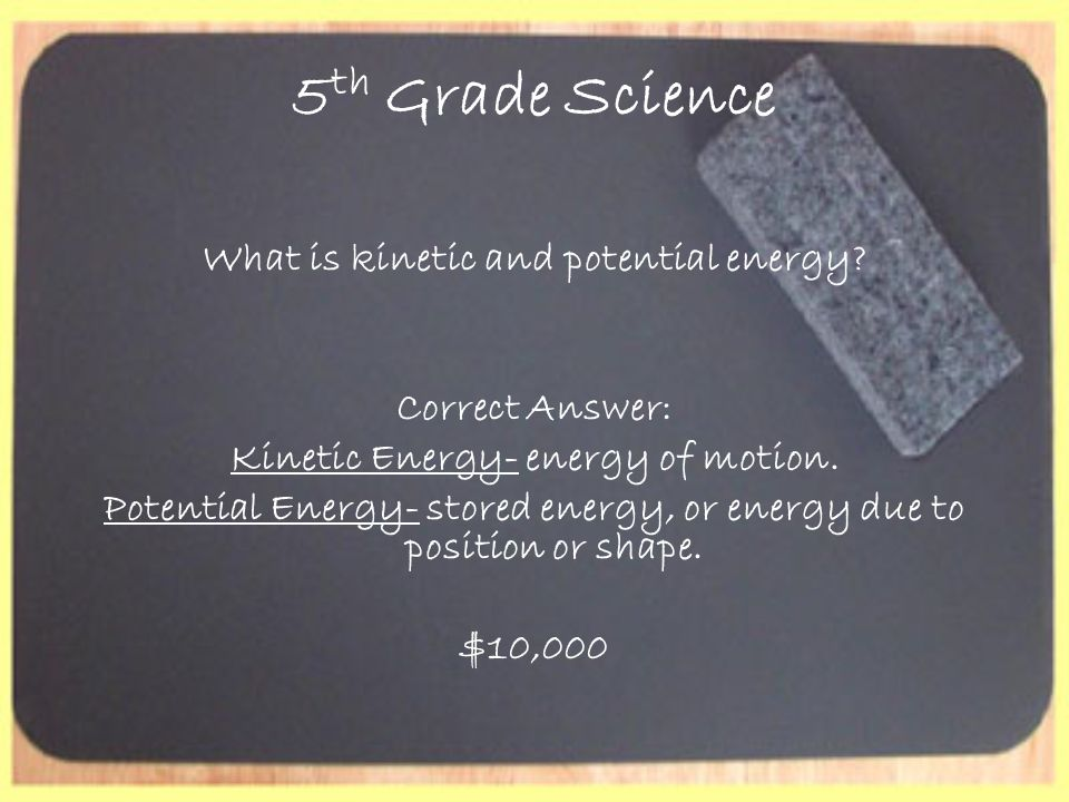 5 th Grade Science What is kinetic and potential energy.