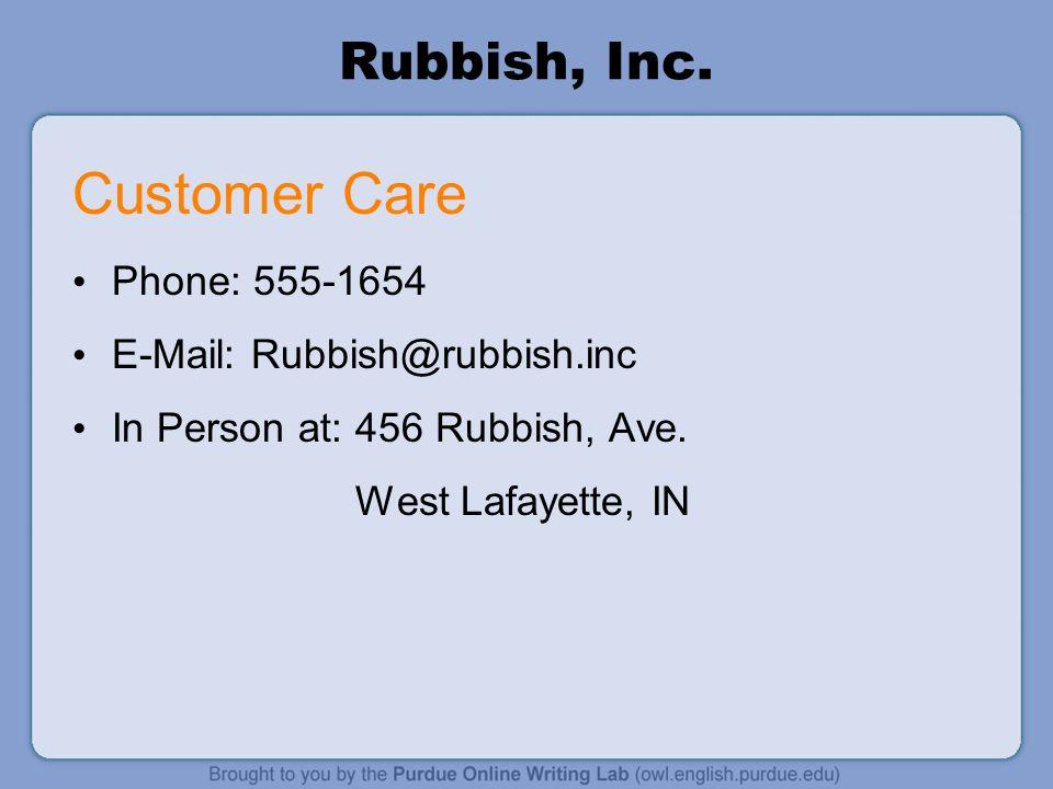 Rubbish, Inc. Customer Care Phone: 555-1654 E-Mail: Rubbish@rubbish.inc In Person at: 456 Rubbish, Ave. West Lafayette, IN