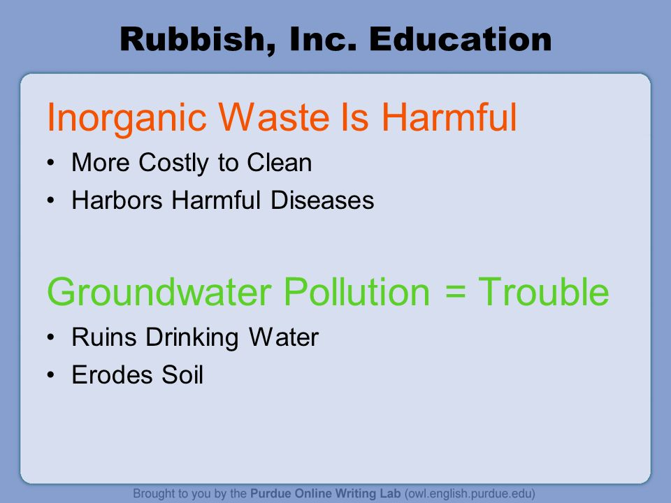 Rubbish, Inc. Education Inorganic Waste Is Harmful More Costly to Clean Harbors Harmful Diseases Groundwater Pollution = Trouble Ruins Drinking Water