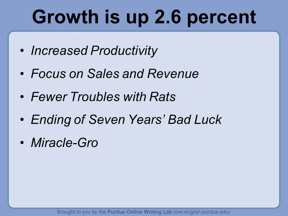 Growth is up 2.6 percent Increased Productivity Focus on Sales and Revenue Fewer Troubles with Rats Ending of Seven Years Bad Luck Miracle-Gro