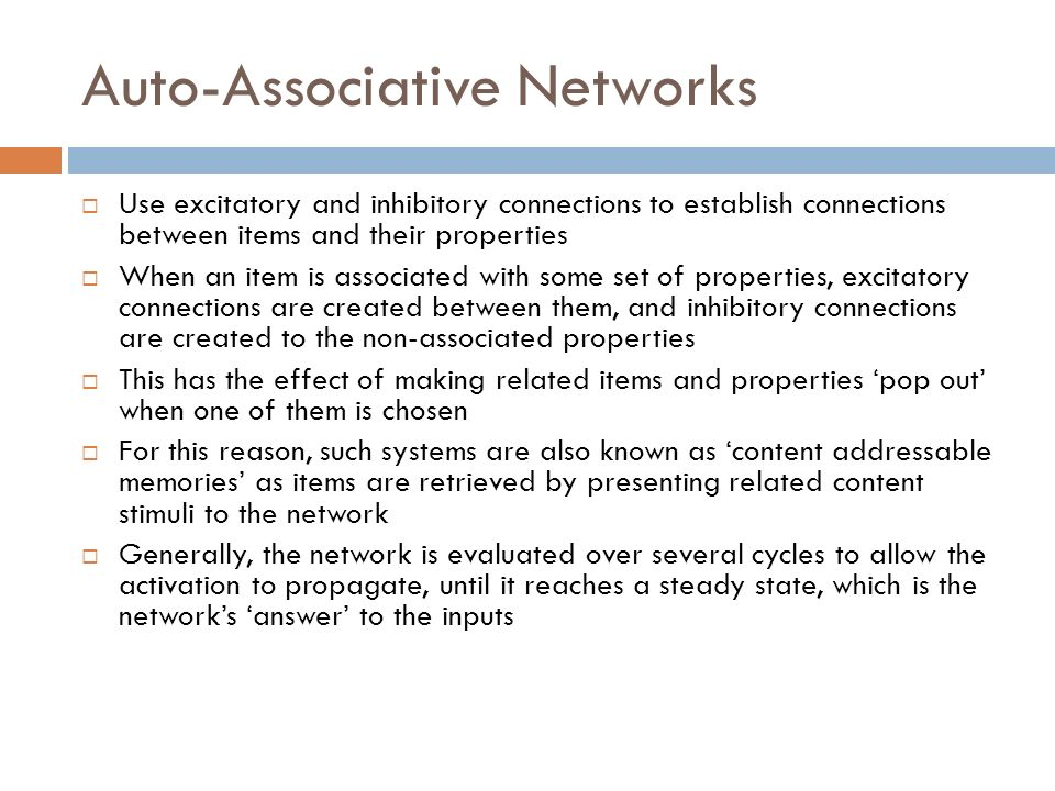 Auto-Associative Networks Use excitatory and inhibitory connections to establish connections between items and their properties When an item is associ