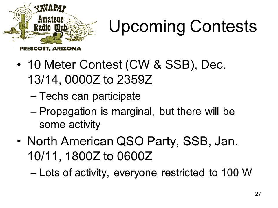 27 Upcoming Contests 10 Meter Contest (CW & SSB), Dec.