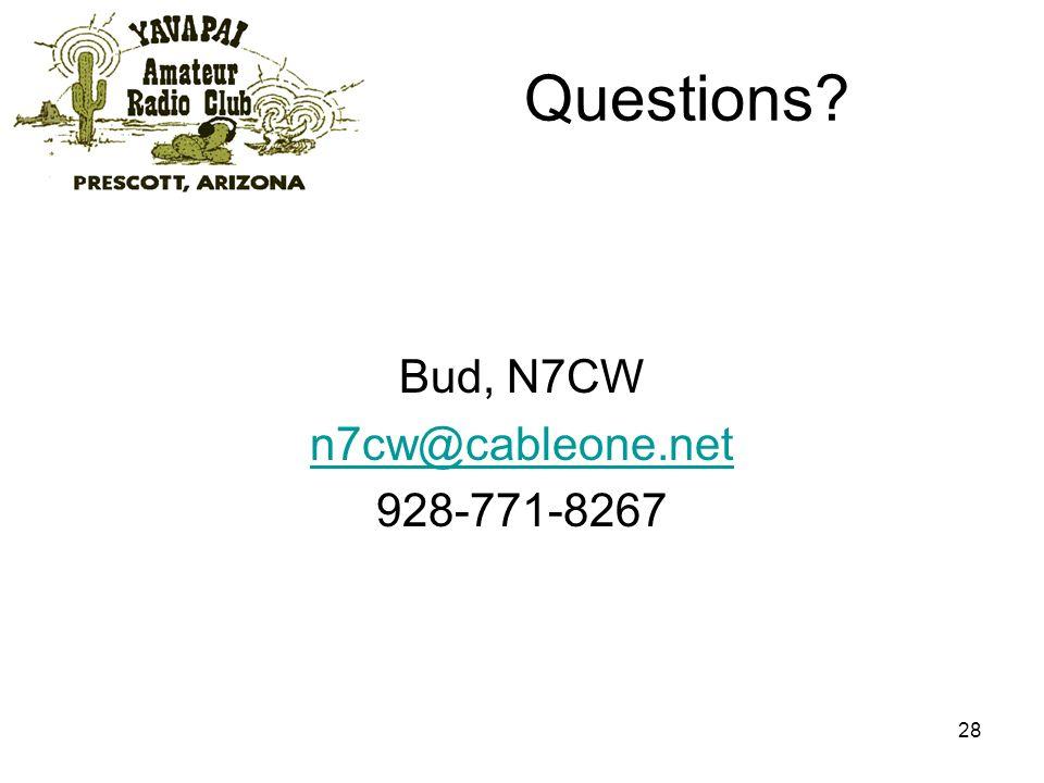 28 Questions? Bud, N7CW n7cw@cableone.net 928-771-8267
