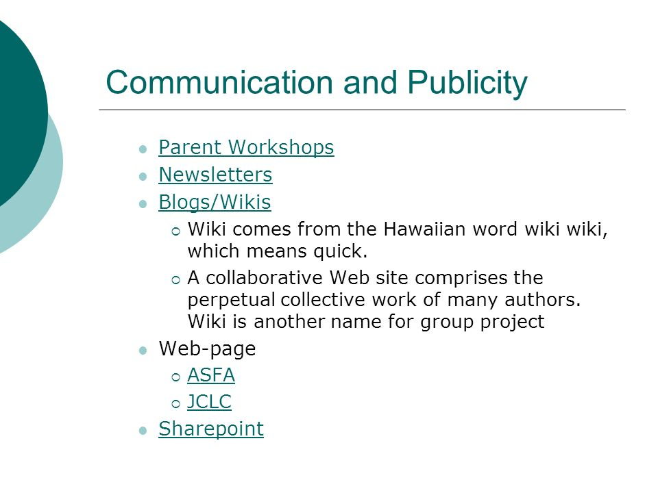 Communication and Publicity Parent Workshops Newsletters Blogs/Wikis Wiki comes from the Hawaiian word wiki wiki, which means quick. A collaborative W