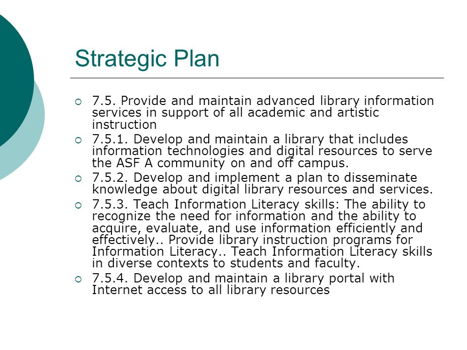 Strategic Plan 7.5. Provide and maintain advanced library information services in support of all academic and artistic instruction 7.5.1. Develop and