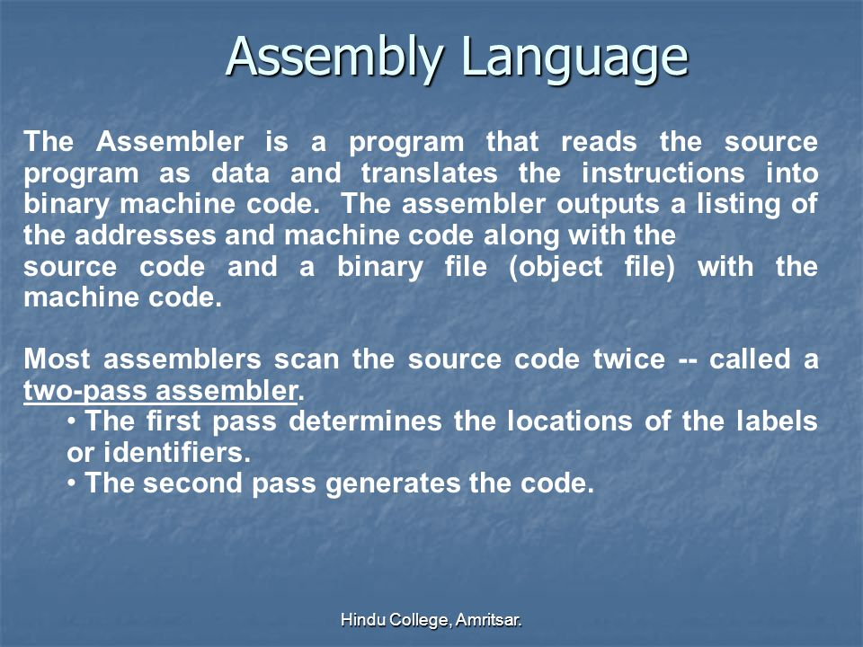 Assembly Language The Assembler is a program that reads the source program as data and translates the instructions into binary machine code. The assem