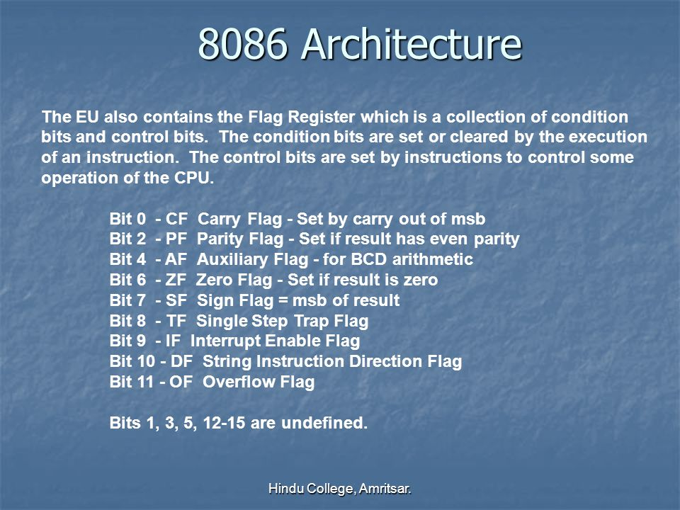 8086 Architecture The EU also contains the Flag Register which is a collection of condition bits and control bits. The condition bits are set or clear