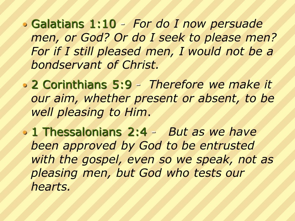 Galatians 1:10- Galatians 1:10 - For do I now persuade men, or God.
