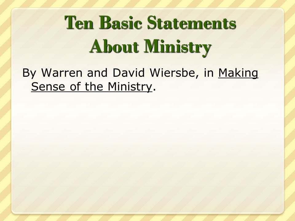 Ten Basic Statements About Ministry By Warren and David Wiersbe, in Making Sense of the Ministry.