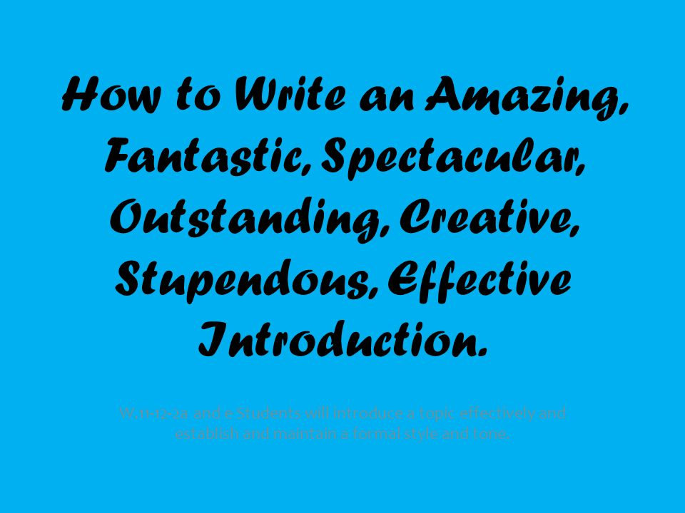 How to Write an Amazing, Fantastic, Spectacular, Outstanding, Creative, Stupendous, Effective Introduction.