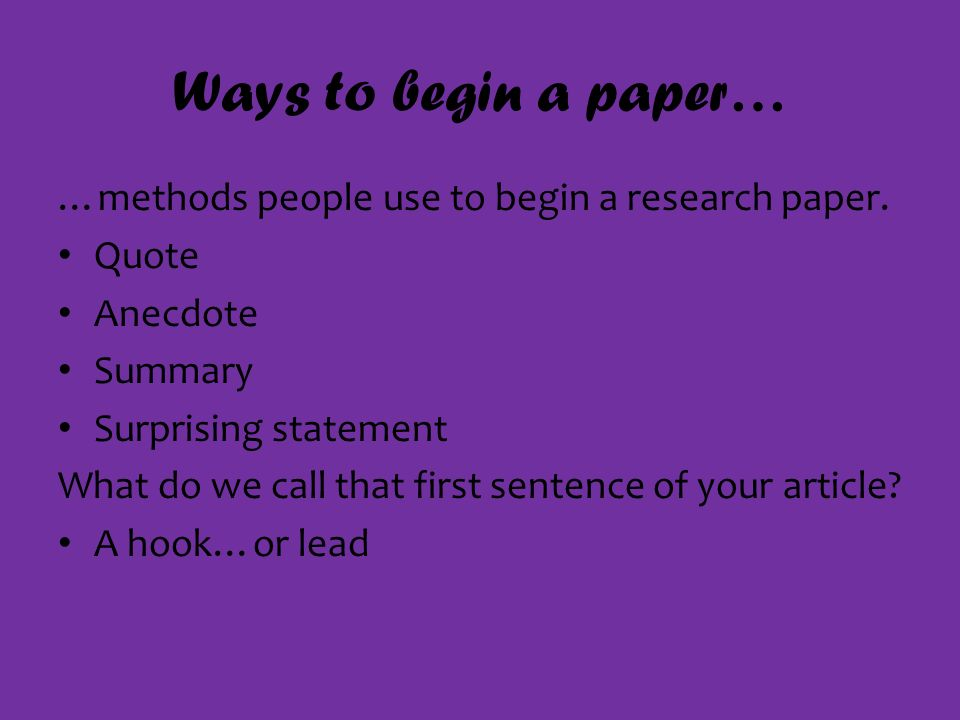 Ways to begin a paper… …methods people use to begin a research paper.