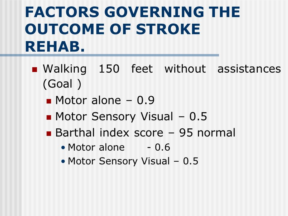 FACTORS GOVERNING THE OUTCOME OF STROKE REHAB. Good outcome – Mild to moderate neurologic damage with mild moderate paresis not associated with sensor