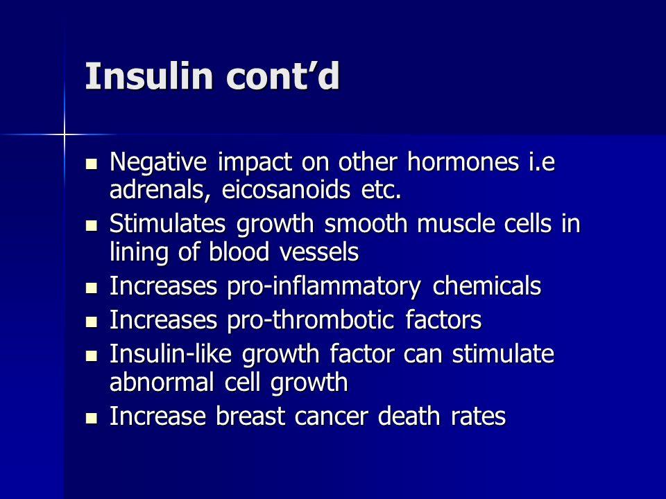 Insulin contd Negative impact on other hormones i.e adrenals, eicosanoids etc. Negative impact on other hormones i.e adrenals, eicosanoids etc. Stimul