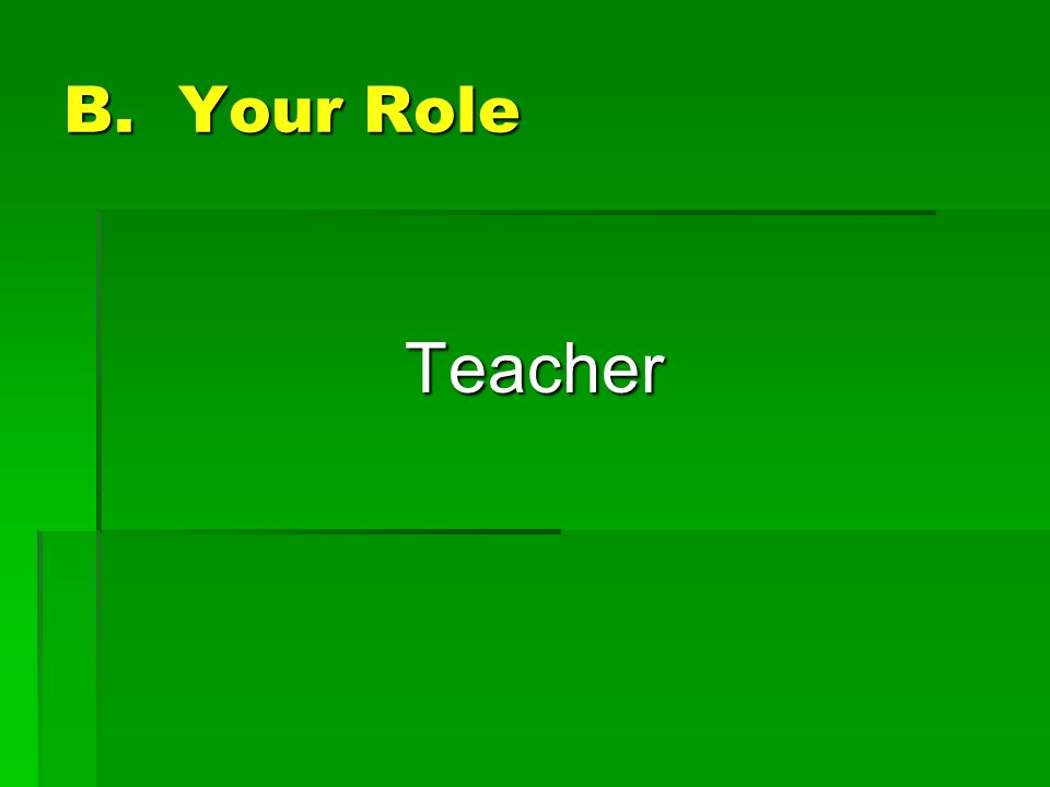 B. Your Role Teacher