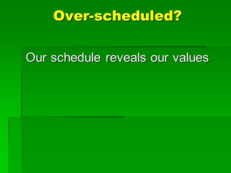 Over-scheduled? Our schedule reveals our values