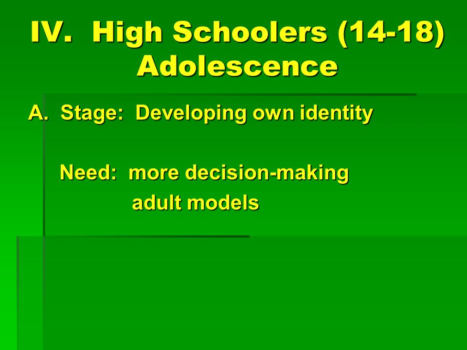 IV. High Schoolers (14-18) Adolescence A.