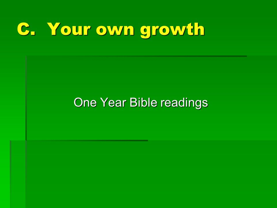 C. Your own growth One Year Bible readings