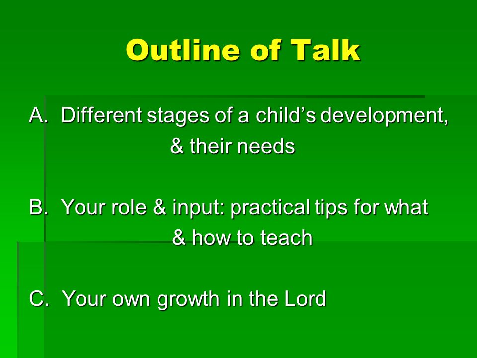 Outline of Talk A. Different stages of a childs development, & their needs & their needs B.