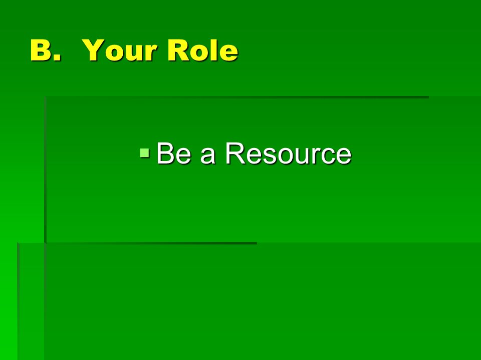 B. Your Role Be a Resource Be a Resource