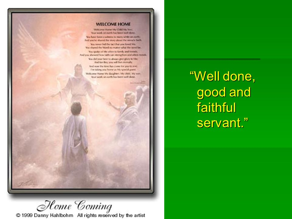 Well done, good and faithful servant. Well done, good and faithful servant.