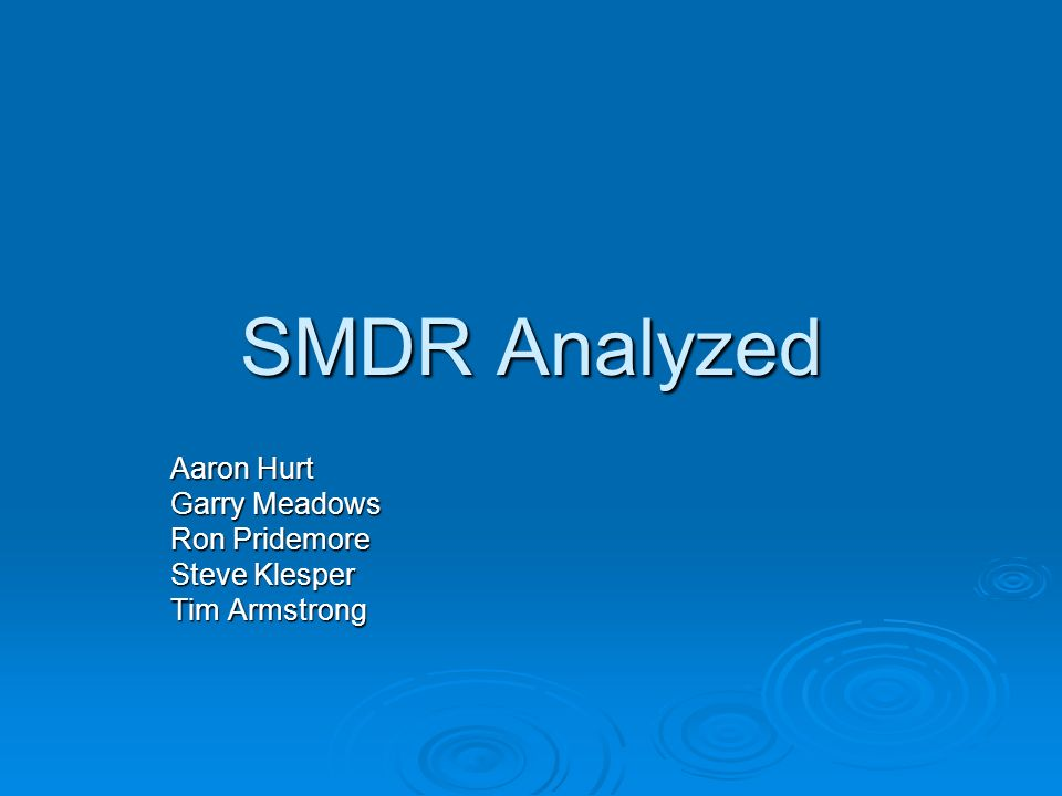 SMDR Analyzed Aaron Hurt Garry Meadows Ron Pridemore Steve Klesper Tim Armstrong