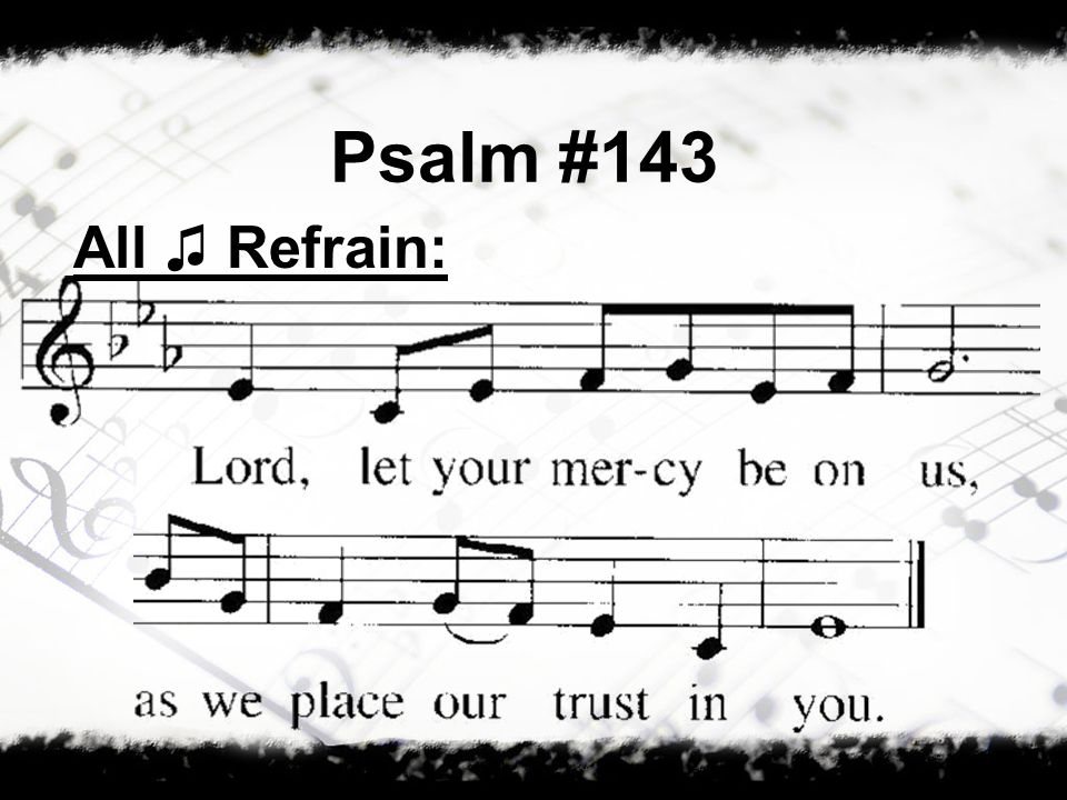 Psalm #143 All Refrain: