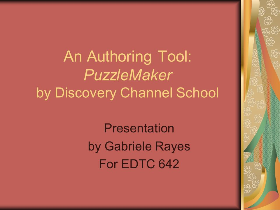 An Authoring Tool: PuzzleMaker by Discovery Channel School Presentation by Gabriele Rayes For EDTC 642