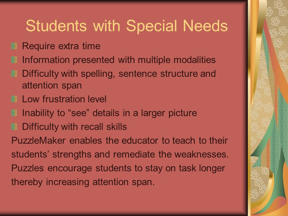 Students with Special Needs Require extra time Information presented with multiple modalities Difficulty with spelling, sentence structure and attenti