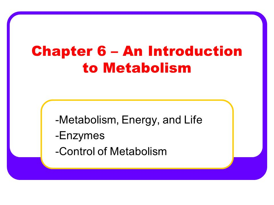 Metabolism Metabolism is the totality of an organisms chemical reactions: Includes all processes that involve breaking down energy sources Ex.