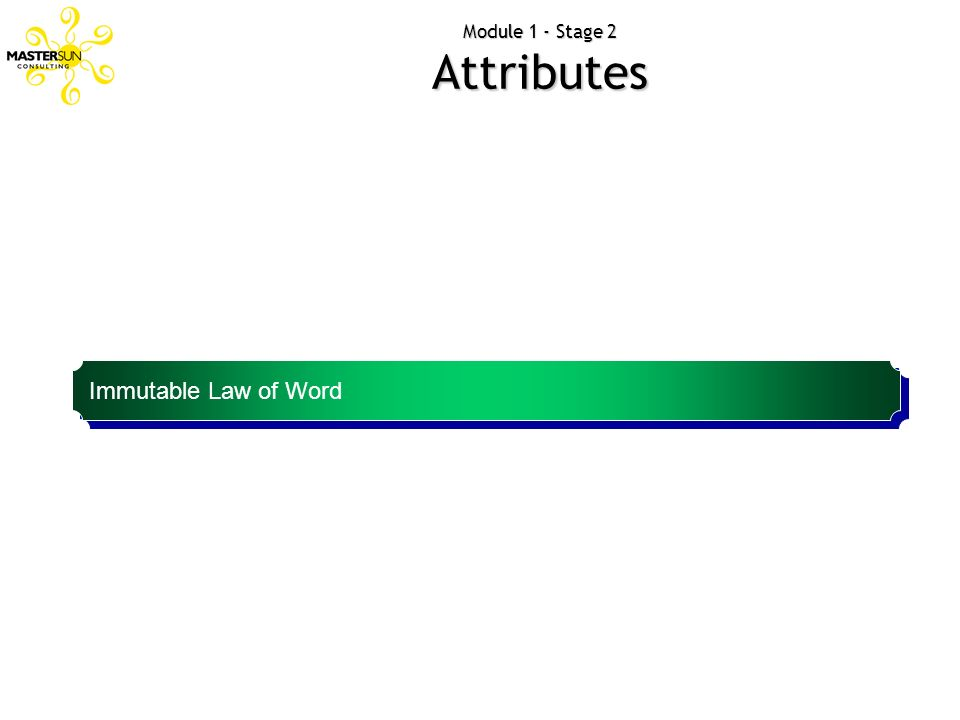 Module 1 - Stage 2 Attributes A brand should try to own a word in consumers mind Immutable Law of Word