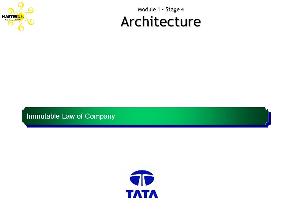 Module 1 - Stage 4 Architecture Immutable Law of Company Brands are brands, companies are companies. There is a difference.