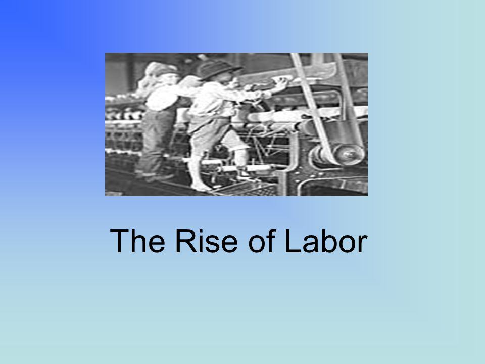 The Rise of Labor