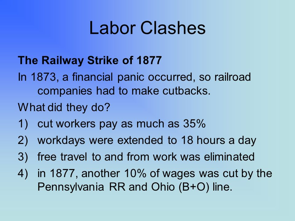 Labor Clashes The Railway Strike of 1877 In 1873, a financial panic occurred, so railroad companies had to make cutbacks.