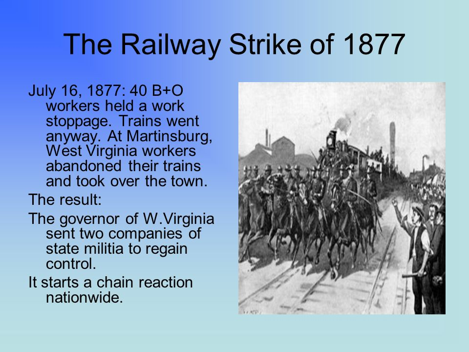 The Railway Strike of 1877 July 16, 1877: 40 B+O workers held a work stoppage.