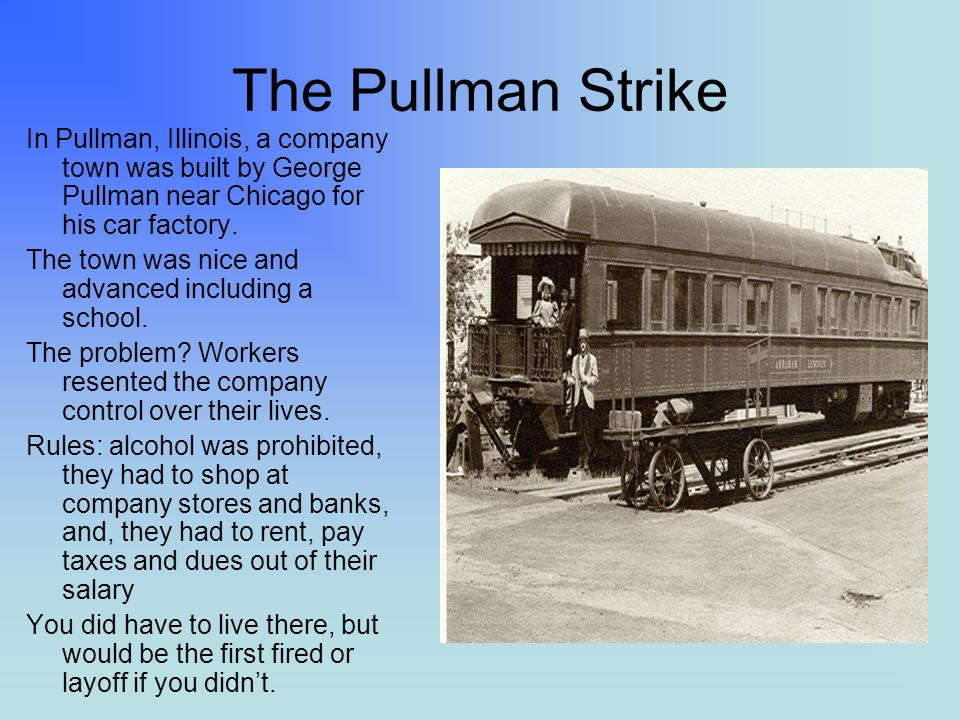 The Pullman Strike In Pullman, Illinois, a company town was built by George Pullman near Chicago for his car factory.