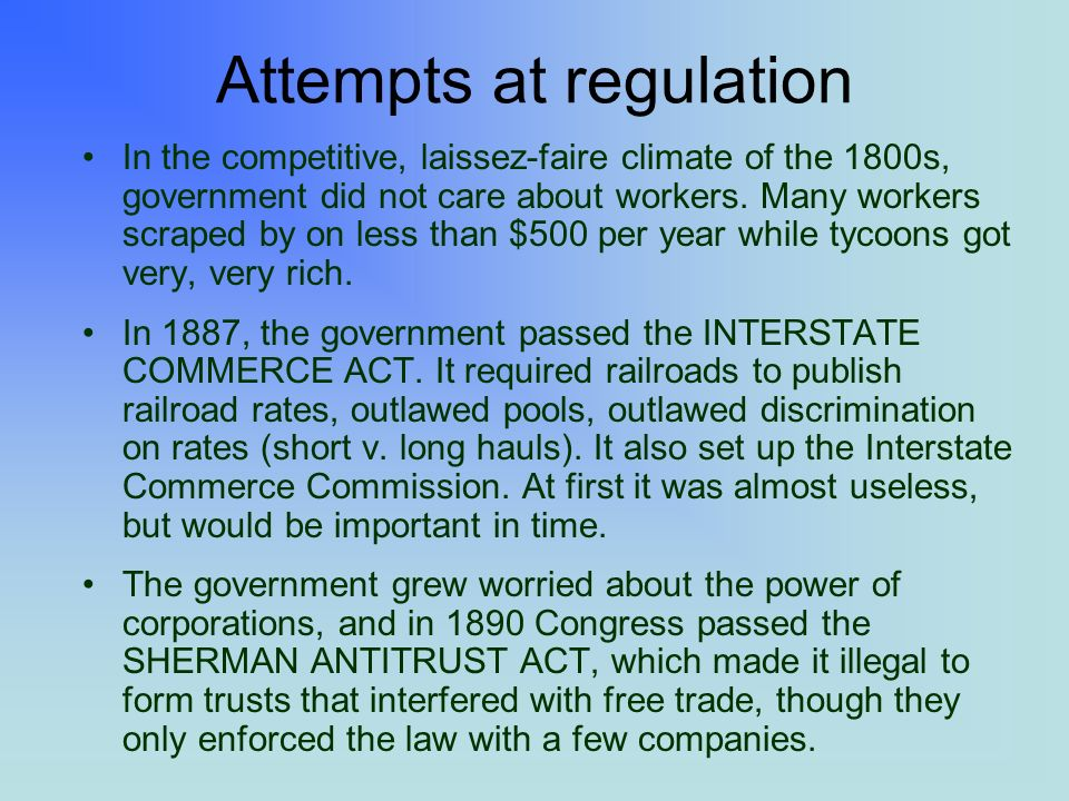 Attempts at regulation In the competitive, laissez-faire climate of the 1800s, government did not care about workers.
