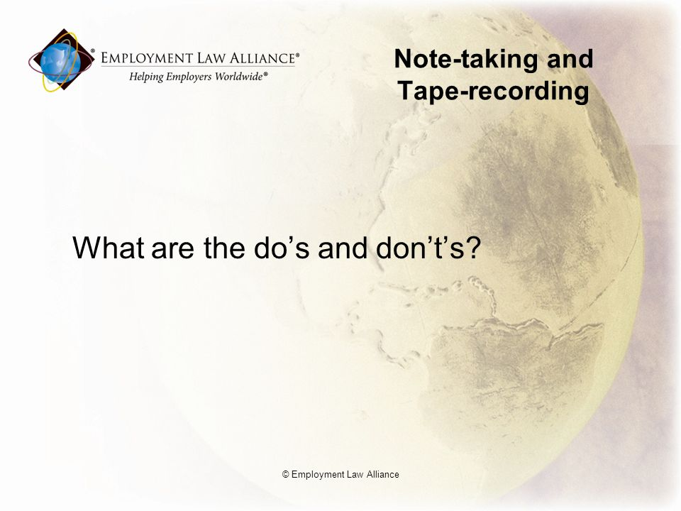 Note-taking and Tape-recording What are the dos and donts © Employment Law Alliance