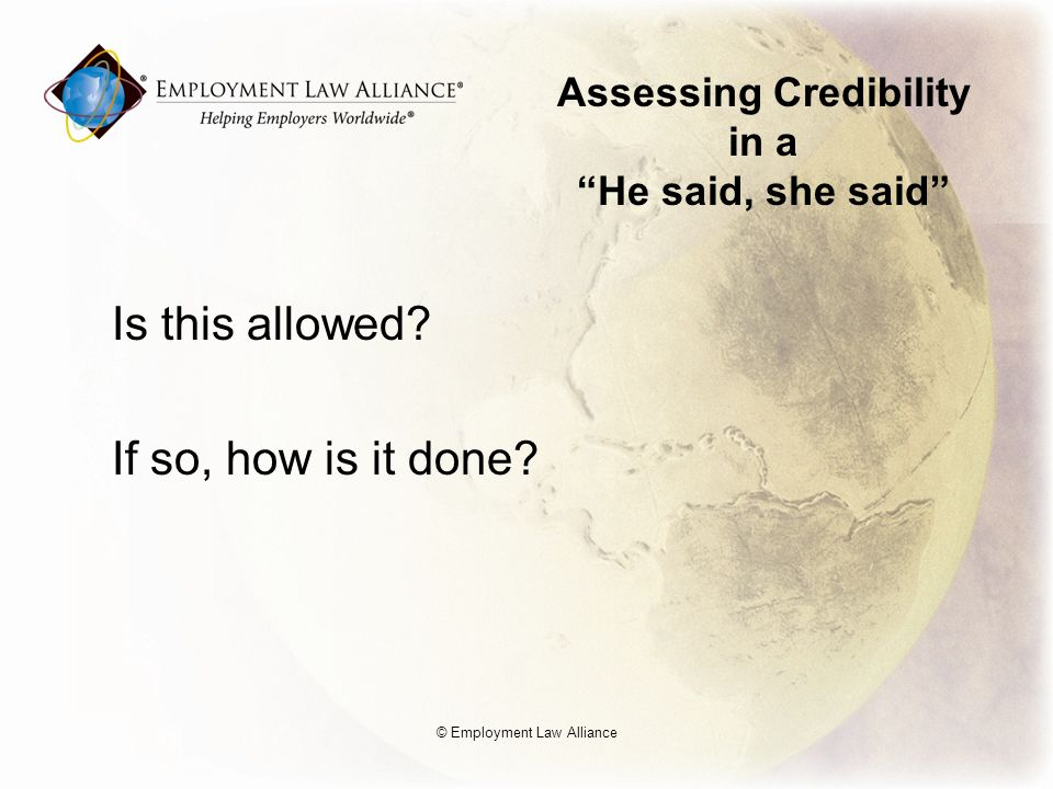 Assessing Credibility in a He said, she said Is this allowed.