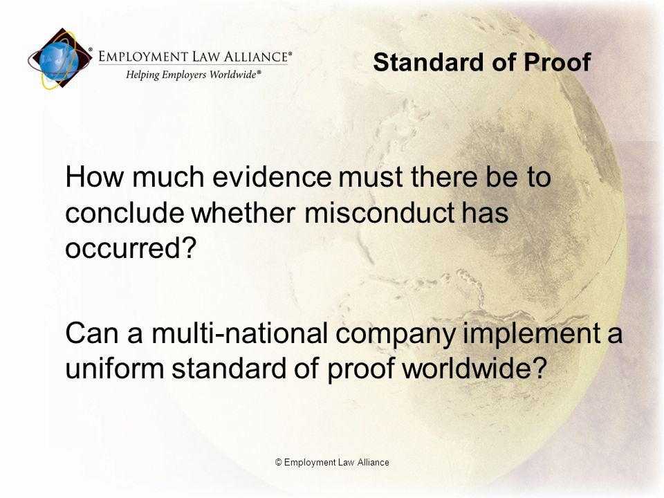 Standard of Proof How much evidence must there be to conclude whether misconduct has occurred.
