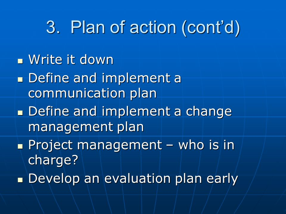 3. Plan of action (contd) Write it down Write it down Define and implement a communication plan Define and implement a communication plan Define and i