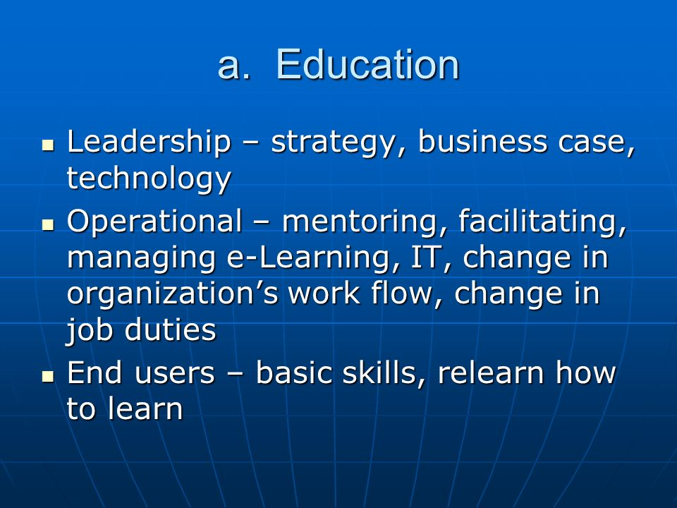 a. Education Leadership – strategy, business case, technology Leadership – strategy, business case, technology Operational – mentoring, facilitating,