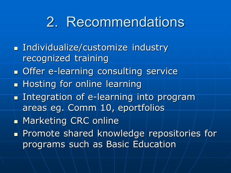 2. Recommendations Individualize/customize industry recognized training Individualize/customize industry recognized training Offer e-learning consulti