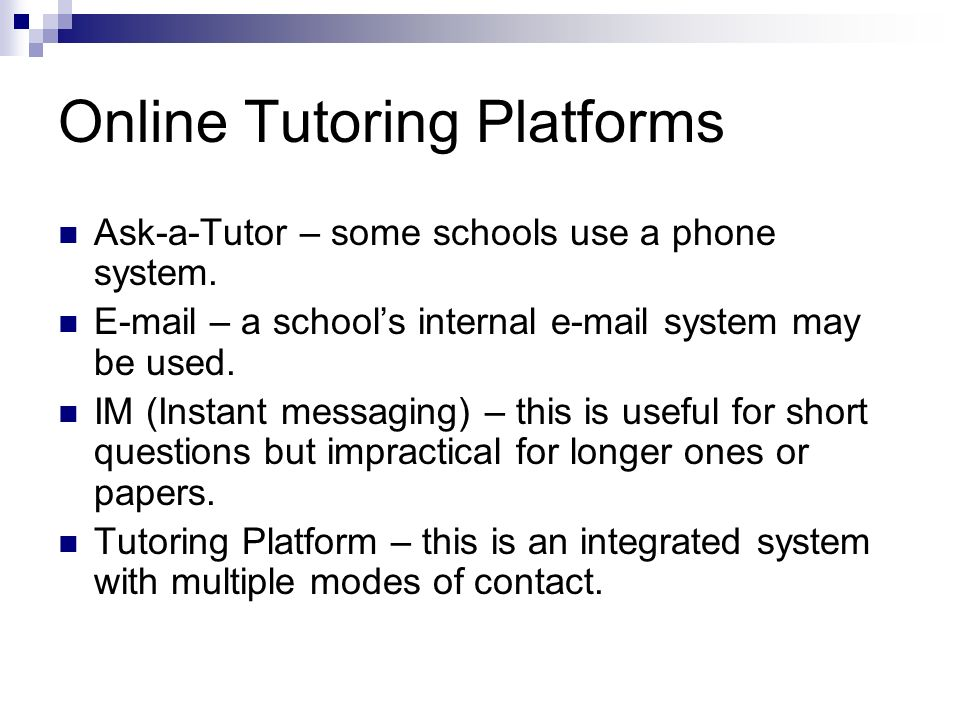Online Tutoring Platforms Ask-a-Tutor – some schools use a phone system.