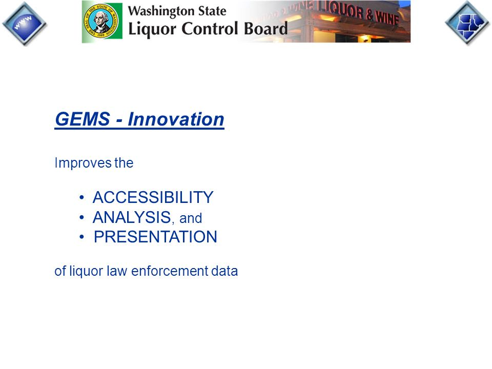 GEMS - Innovation Improves the ACCESSIBILITY ANALYSIS, and PRESENTATION of liquor law enforcement data