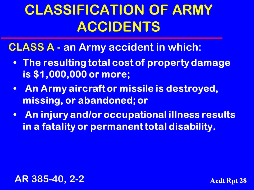 Acdt Rpt 28 CLASSIFICATION OF ARMY ACCIDENTS The resulting total cost of property damage is $1,000,000 or more; An Army aircraft or missile is destroy