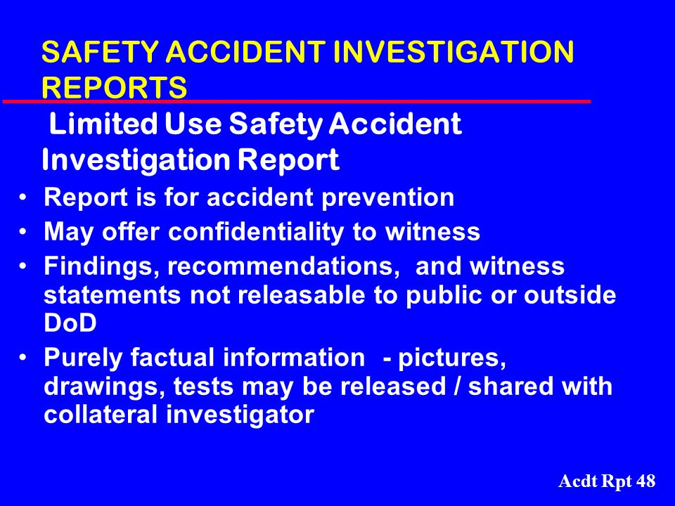 Acdt Rpt 48 SAFETY ACCIDENT INVESTIGATION REPORTS Limited Use Safety Accident Investigation Report Report is for accident prevention May offer confide