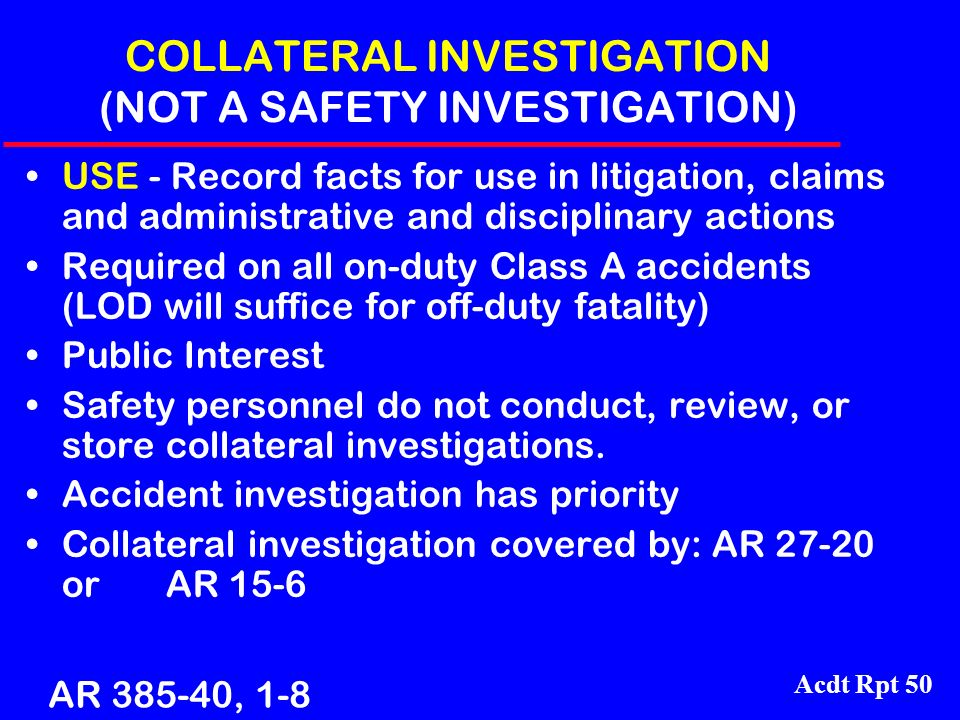 Acdt Rpt 50 COLLATERAL INVESTIGATION (NOT A SAFETY INVESTIGATION) USE - Record facts for use in litigation, claims and administrative and disciplinary